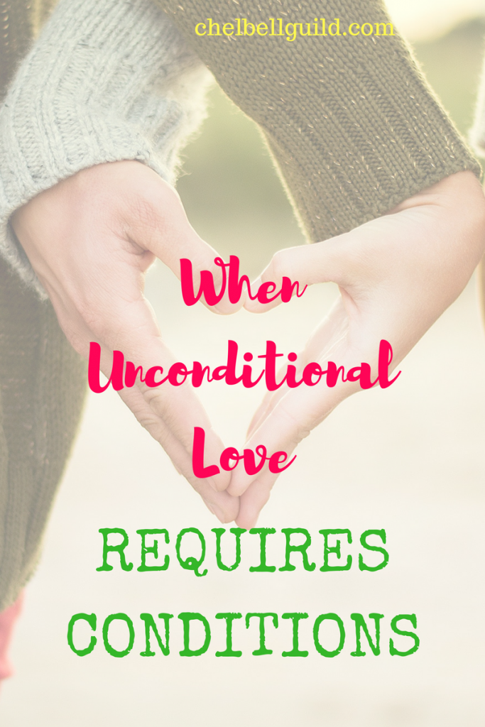 I'm asserting here and now that we drop the often self-imposed guilt associated with the notion of unconditional love because sometimes love requires conditions.