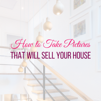 How to Take Pictures that Will Sell Your House