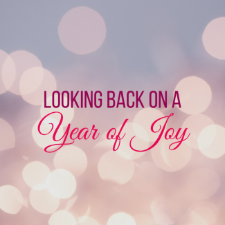 Looking Back on a Year of Joy