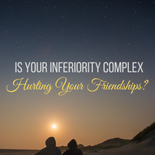 While healthy relationships are vital to happiness, it's hard to have them when we push people away. It's just a little, harmless, low self-esteem, isn't it? Here are three ways our inferiority complexes might be hurting our friendships, and ways we can get back on course.